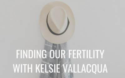 Episode 14 | Finding Our Fertility with Kelsie Vallacqua