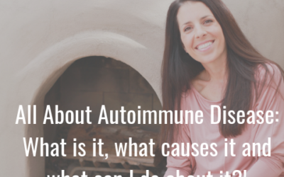 Episode 17 | All About Autoimmune Disease: What is it, what causes it and what can I do about it?!