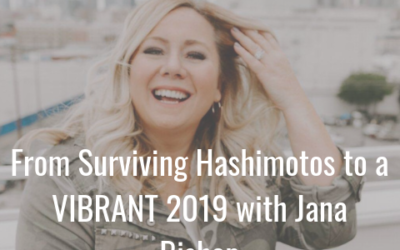 Episode 19 : From Surviving Hashimotos to a VIBRANT 2019 with Jana Bishop